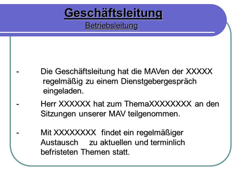 Geschäftsleitung Betriebsleitung -Herr XXXXXX hat zum ThemaXXXXXXXX an den Sitzungen unserer MAV teilgenommen. -Mit XXXXXXXX findet ein regelmäßiger A