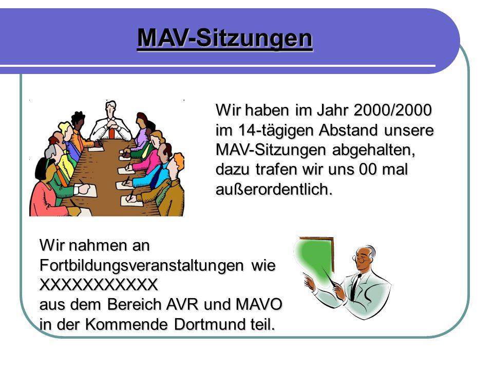 MAV-Sitzungen Wir haben im Jahr 2000/2000 im 14-tägigen Abstand unsere MAV-Sitzungen abgehalten, dazu trafen wir uns 00 mal außerordentlich. Wir nahme