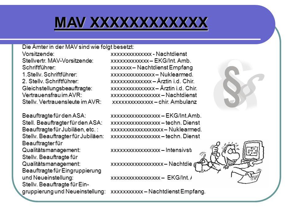 MAV XXXXXXXXXXXX Die Ämter in der MAV sind wie folgt besetzt: Vorsitzende:xxxxxxxxxxxxxx - Nachtdienst Stellvertr. MAV-Vorsitzende:xxxxxxxxxxxxx – EKG