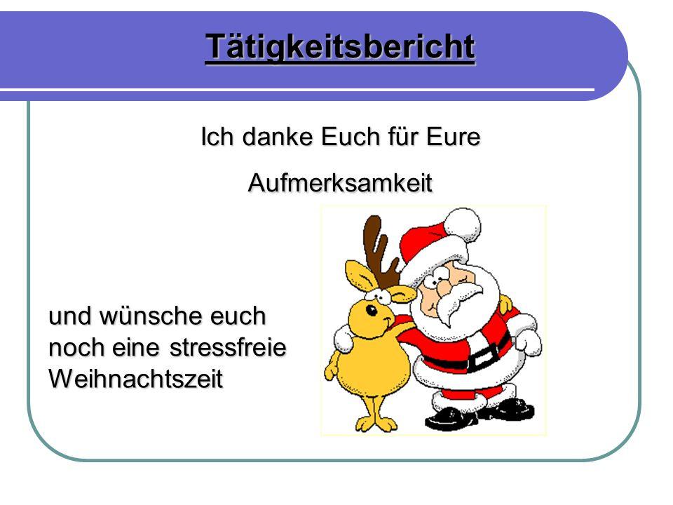 Ich danke Euch für Eure Aufmerksamkeit Tätigkeitsbericht und wünsche euch noch eine stressfreie Weihnachtszeit