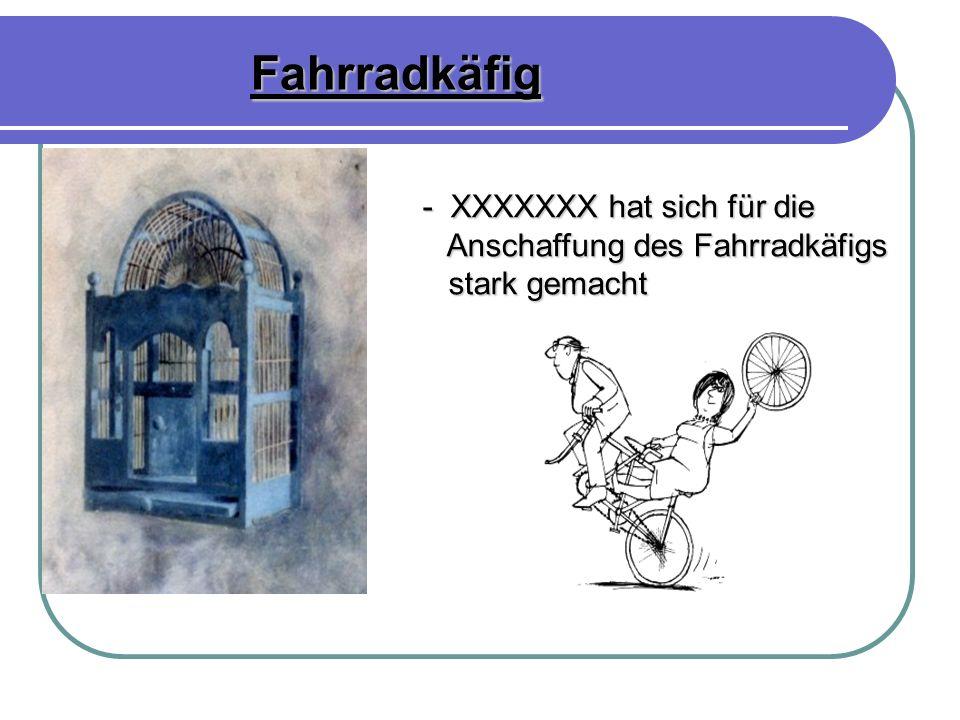 Fahrradkäfig - XXXXXXX hat sich für die - XXXXXXX hat sich für die Anschaffung des Fahrradkäfigs Anschaffung des Fahrradkäfigs stark gemacht stark gem
