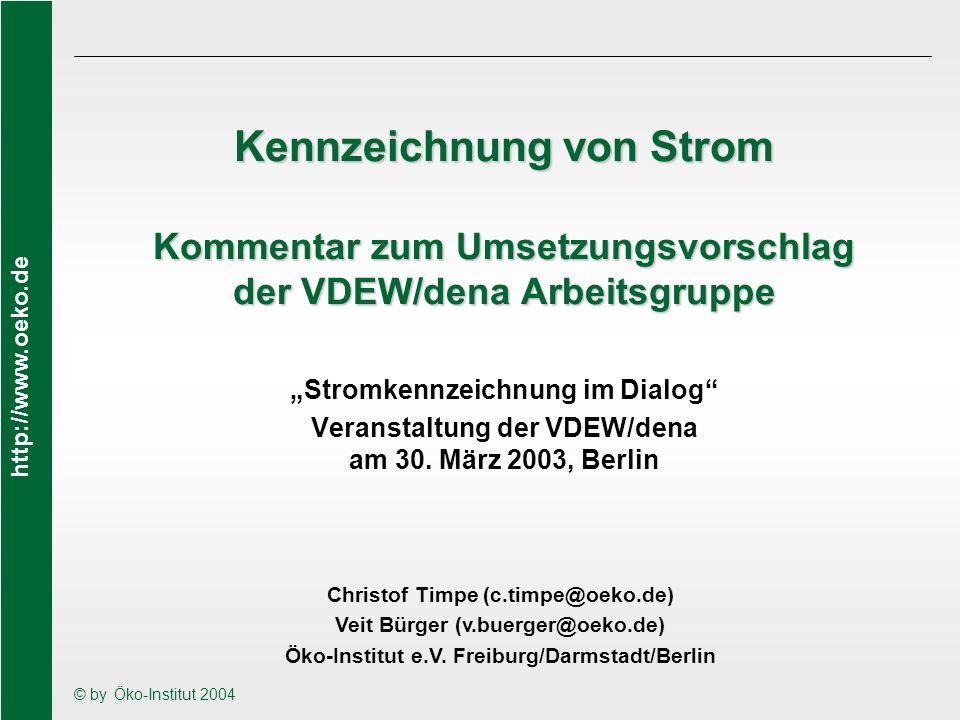 http://www.oeko.de © by Öko-Institut 2004 Kennzeichnung von Strom Kommentar zum Umsetzungsvorschlag der VDEW/dena Arbeitsgruppe Stromkennzeichnung im