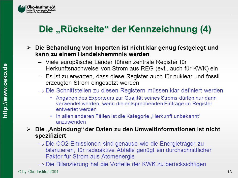 http://www.oeko.de © by Öko-Institut 2004 13 Die Rückseite der Kennzeichnung (4) Die Behandlung von Importen ist nicht klar genug festgelegt und kann