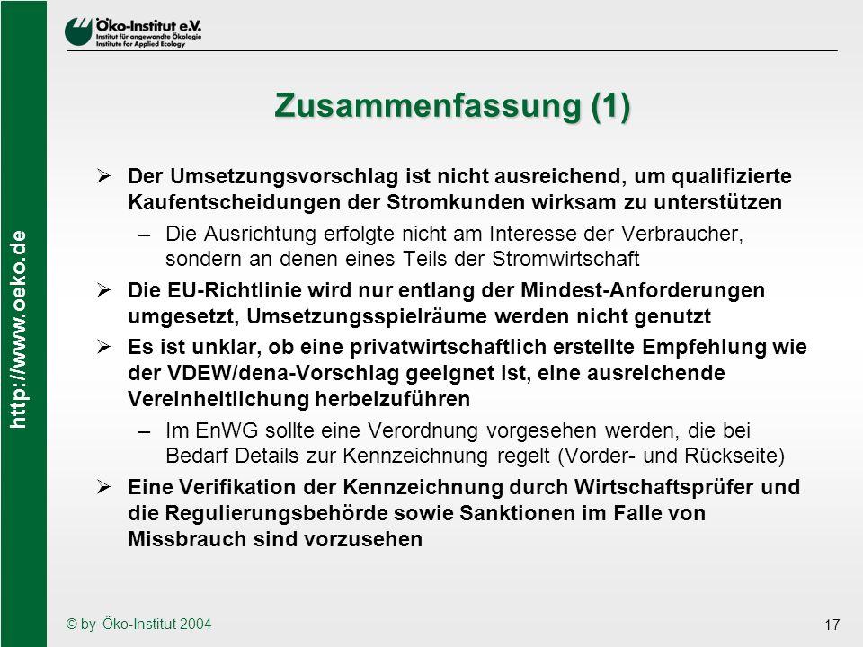 http://www.oeko.de © by Öko-Institut 2004 17 Zusammenfassung (1) Der Umsetzungsvorschlag ist nicht ausreichend, um qualifizierte Kaufentscheidungen de