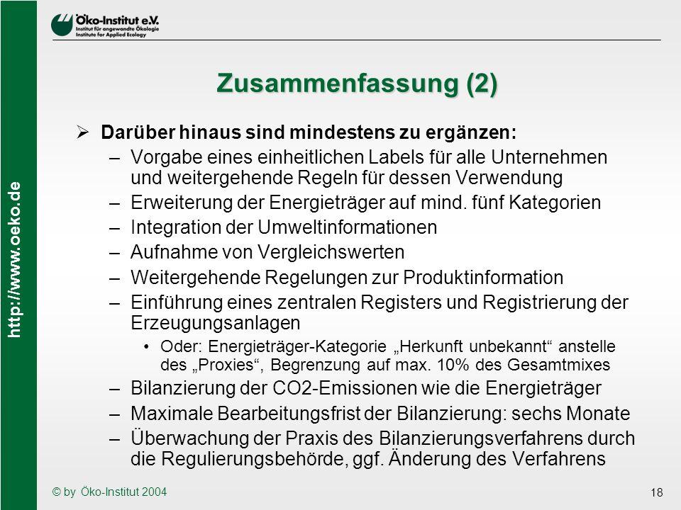 http://www.oeko.de © by Öko-Institut 2004 18 Zusammenfassung (2) Darüber hinaus sind mindestens zu ergänzen: –Vorgabe eines einheitlichen Labels für a