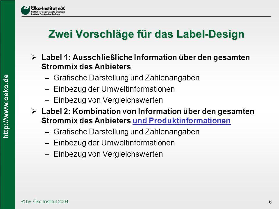 http://www.oeko.de © by Öko-Institut 2004 6 Zwei Vorschläge für das Label-Design Label 1: Ausschließliche Information über den gesamten Strommix des A
