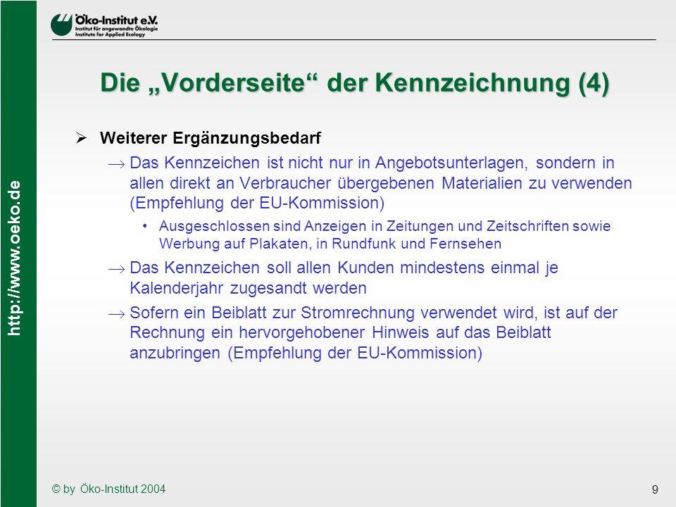 http://www.oeko.de © by Öko-Institut 2004 9 Die Vorderseite der Kennzeichnung (4) Weiterer Ergänzungsbedarf Das Kennzeichen ist nicht nur in Angebotsu