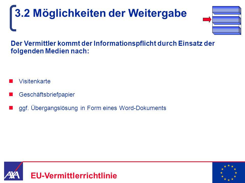 22.05.2006 13 EU-Vermittlerrichtlinie 3.2 Möglichkeiten der Weitergabe Der Vermittler kommt der Informationspflicht durch Einsatz der folgenden Medien