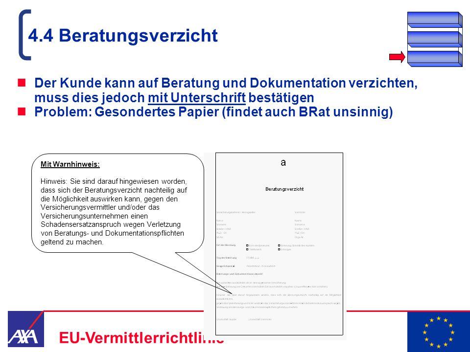 22.05.2006 17 EU-Vermittlerrichtlinie 4.4 Beratungsverzicht Der Kunde kann auf Beratung und Dokumentation verzichten, muss dies jedoch mit Unterschrif