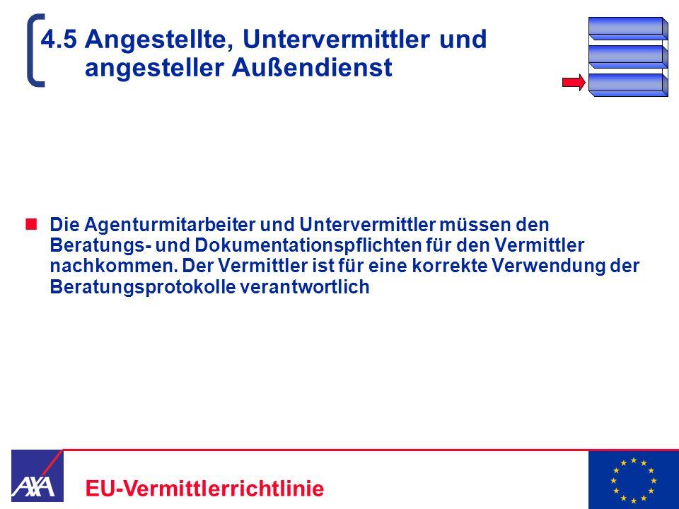 22.05.2006 18 EU-Vermittlerrichtlinie 4.5 Angestellte, Untervermittler und angesteller Außendienst Die Agenturmitarbeiter und Untervermittler müssen d