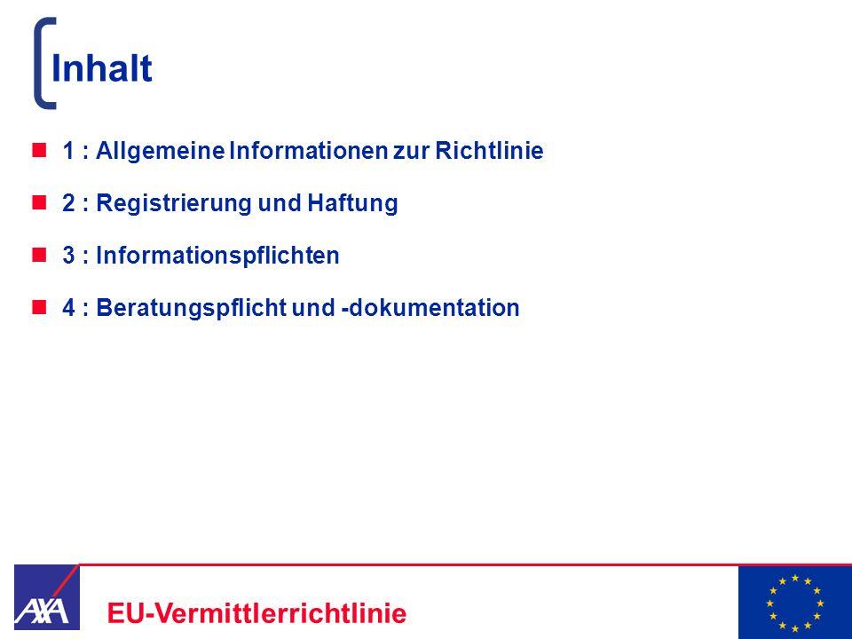 22.05.2006 2 EU-Vermittlerrichtlinie Inhalt 1 : Allgemeine Informationen zur Richtlinie 2 : Registrierung und Haftung 3 : Informationspflichten 4 : Be