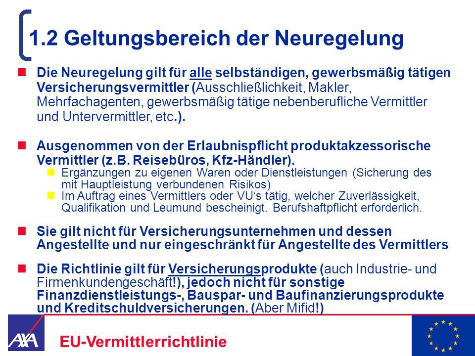 22.05.2006 4 EU-Vermittlerrichtlinie 1.2 Geltungsbereich der Neuregelung Die Neuregelung gilt für alle selbständigen, gewerbsmäßig tätigen Versicherun