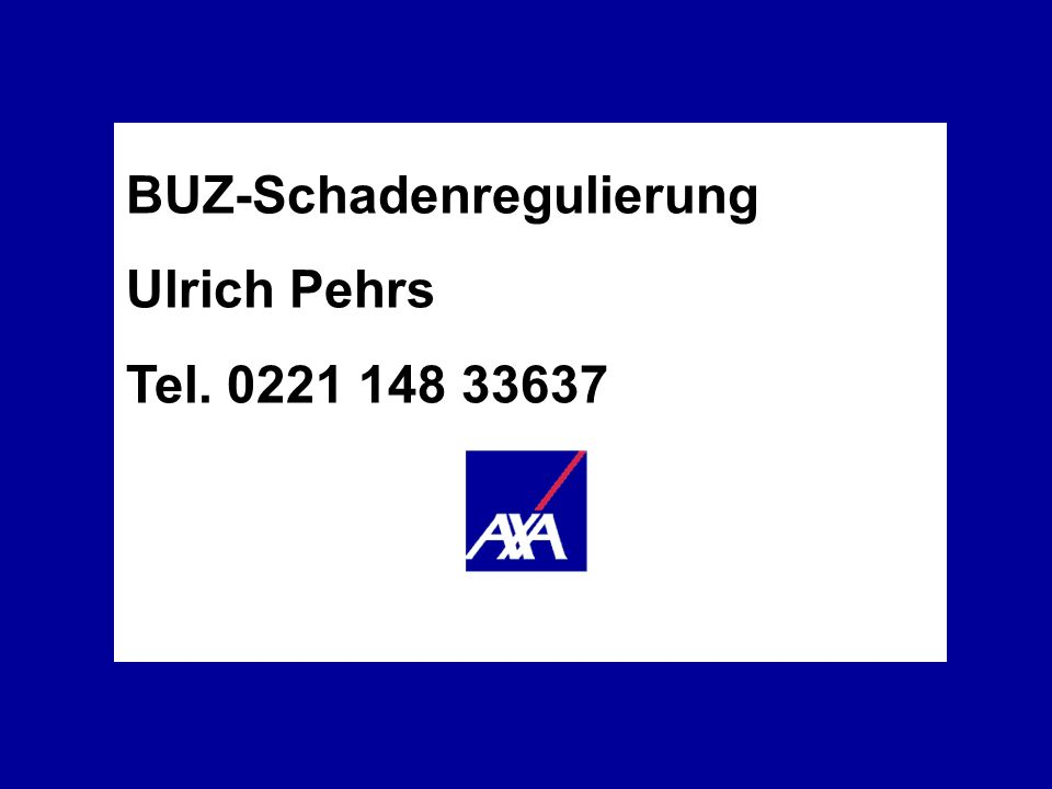 Die Berufs- unfähigkeits- versicherung AXA Lebensversicherung AG Vorstellung Wie werden BUZ-Schadensansprüche geprüft.