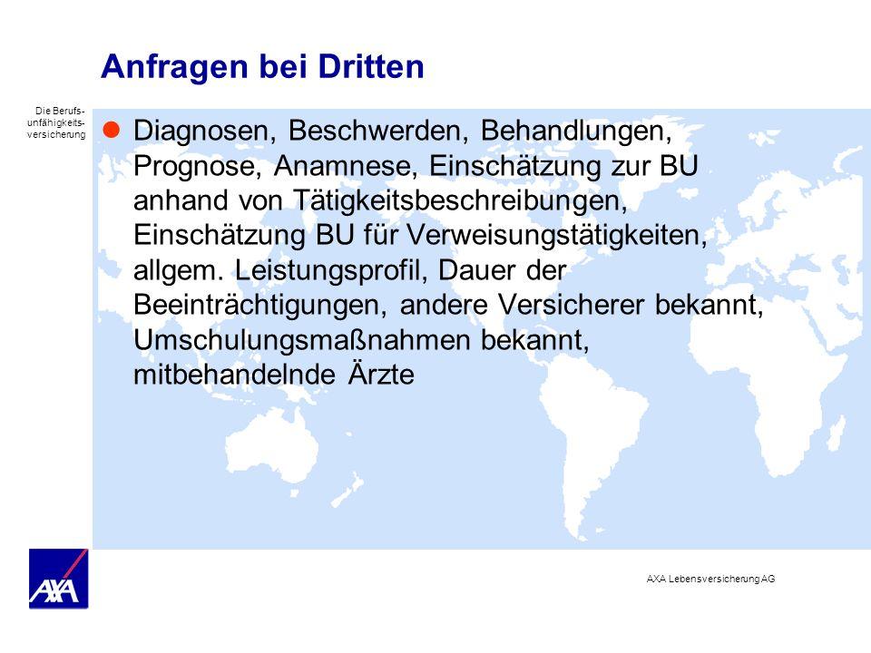 Die Berufs- unfähigkeits- versicherung AXA Lebensversicherung AG Anfragen bei Dritten Diagnosen, Beschwerden, Behandlungen, Prognose, Anamnese, Einsch