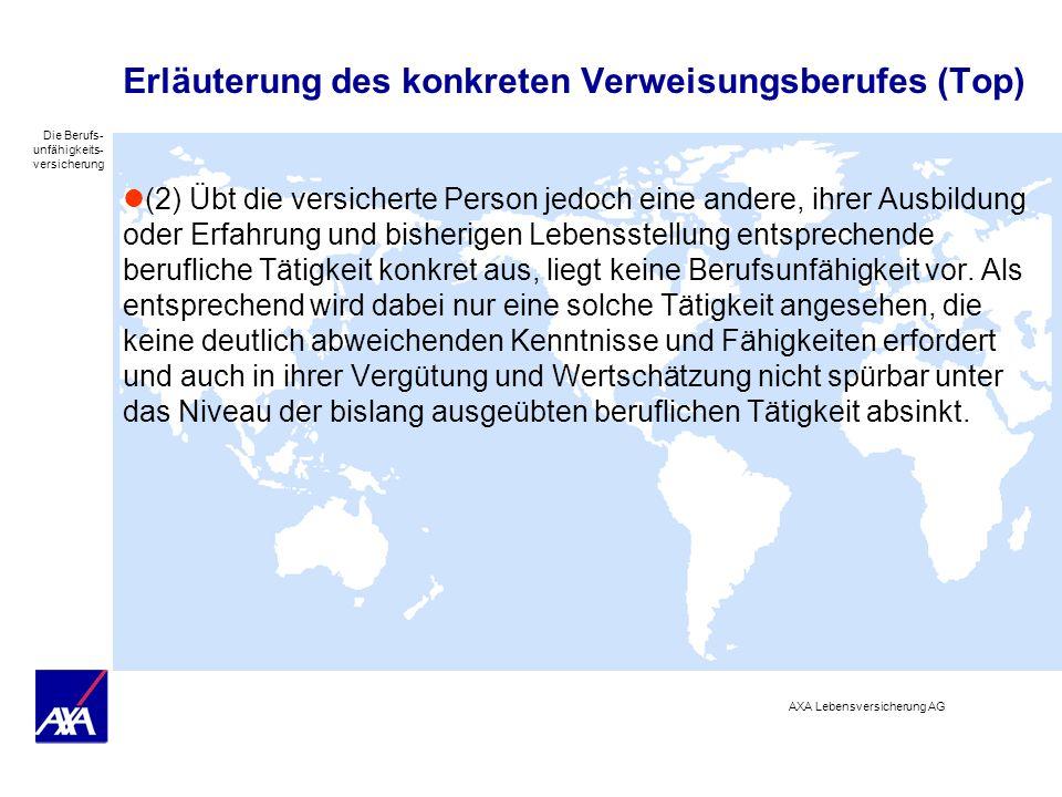 Die Berufs- unfähigkeits- versicherung AXA Lebensversicherung AG Erläuterung des konkreten Verweisungsberufes (Top) (2) Übt die versicherte Person jed