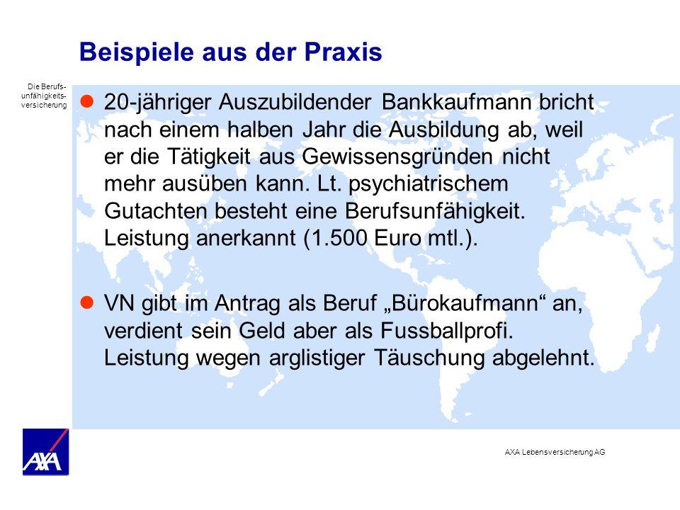 Die Berufs- unfähigkeits- versicherung AXA Lebensversicherung AG Beispiele aus der Praxis 20-jähriger Auszubildender Bankkaufmann bricht nach einem ha