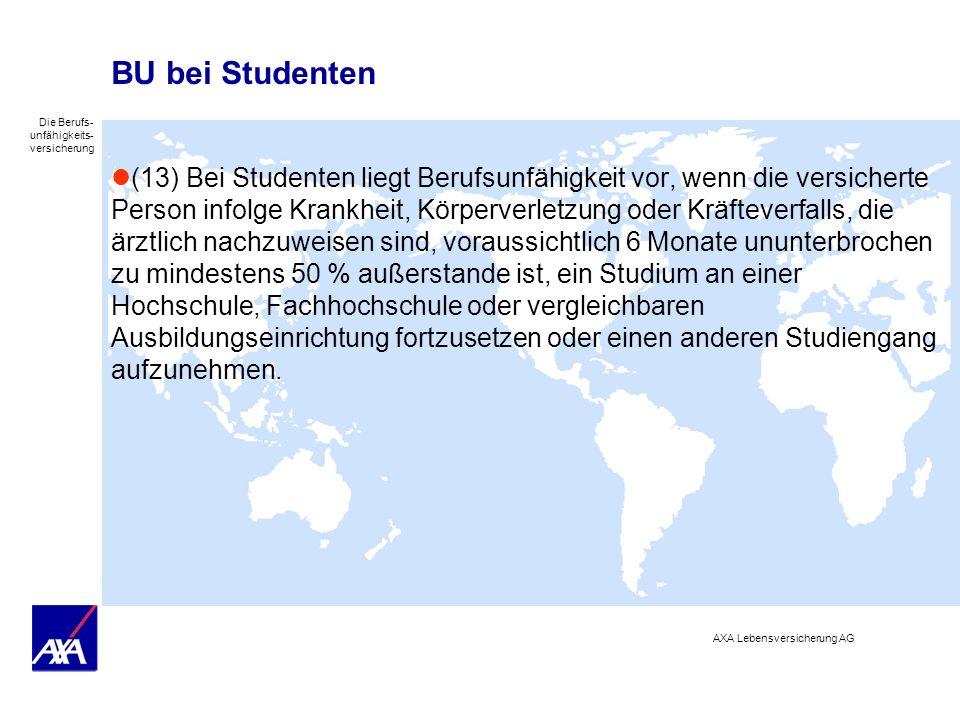 Die Berufs- unfähigkeits- versicherung AXA Lebensversicherung AG BU bei Studenten (13) Bei Studenten liegt Berufsunfähigkeit vor, wenn die versicherte