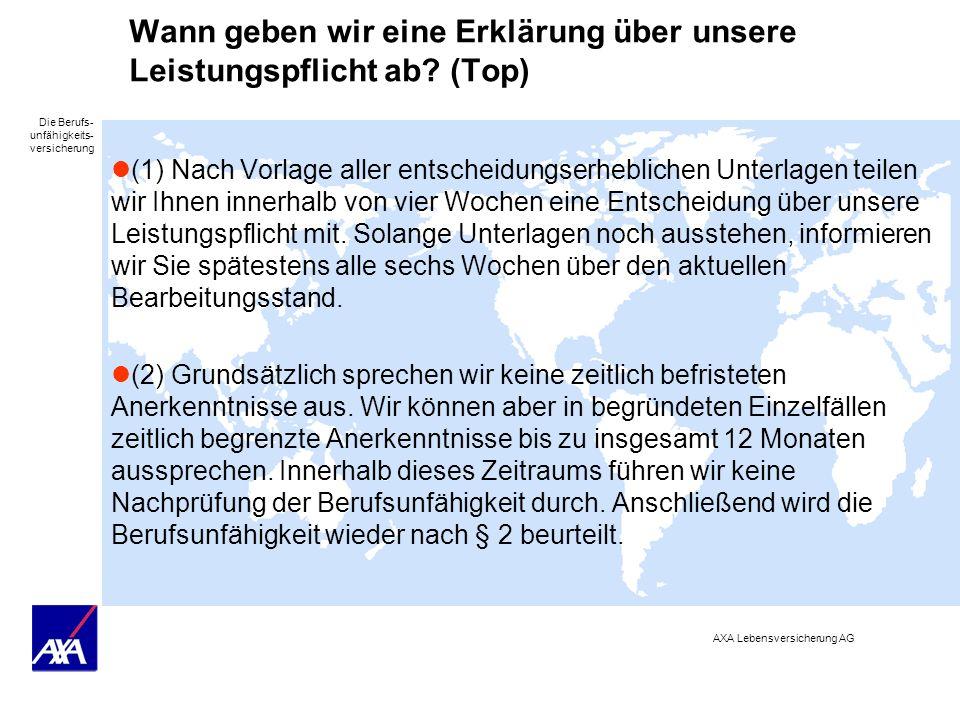 Die Berufs- unfähigkeits- versicherung AXA Lebensversicherung AG Wann geben wir eine Erklärung über unsere Leistungspflicht ab? (Top) (1) Nach Vorlage