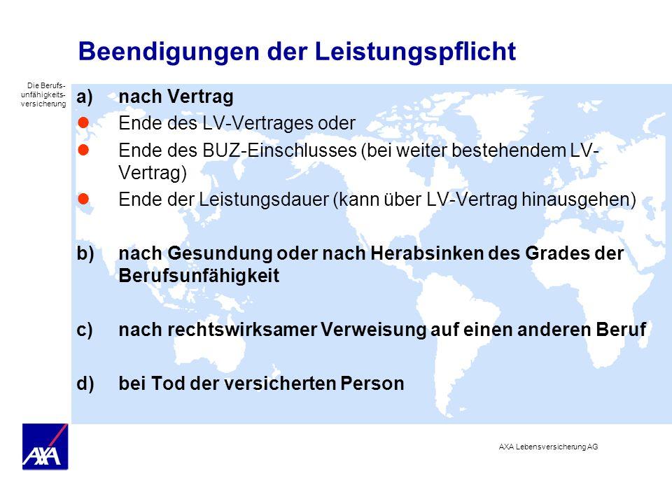 Die Berufs- unfähigkeits- versicherung AXA Lebensversicherung AG Beendigungen der Leistungspflicht a)nach Vertrag Ende des LV-Vertrages oder Ende des