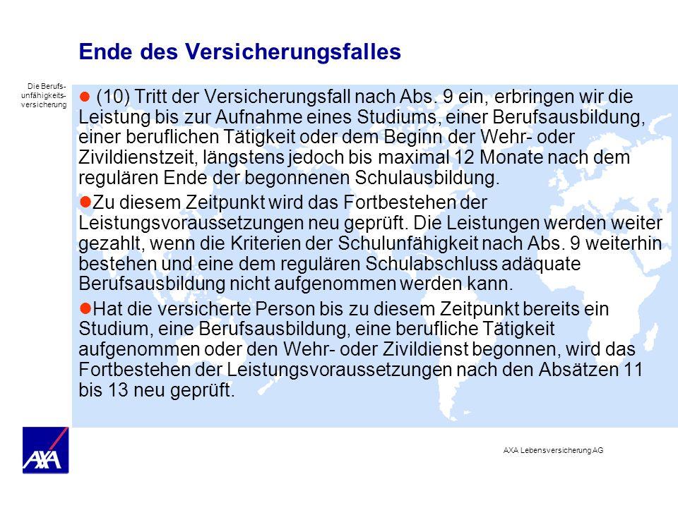 Die Berufs- unfähigkeits- versicherung AXA Lebensversicherung AG Ende des Versicherungsfalles (10) Tritt der Versicherungsfall nach Abs. 9 ein, erbrin