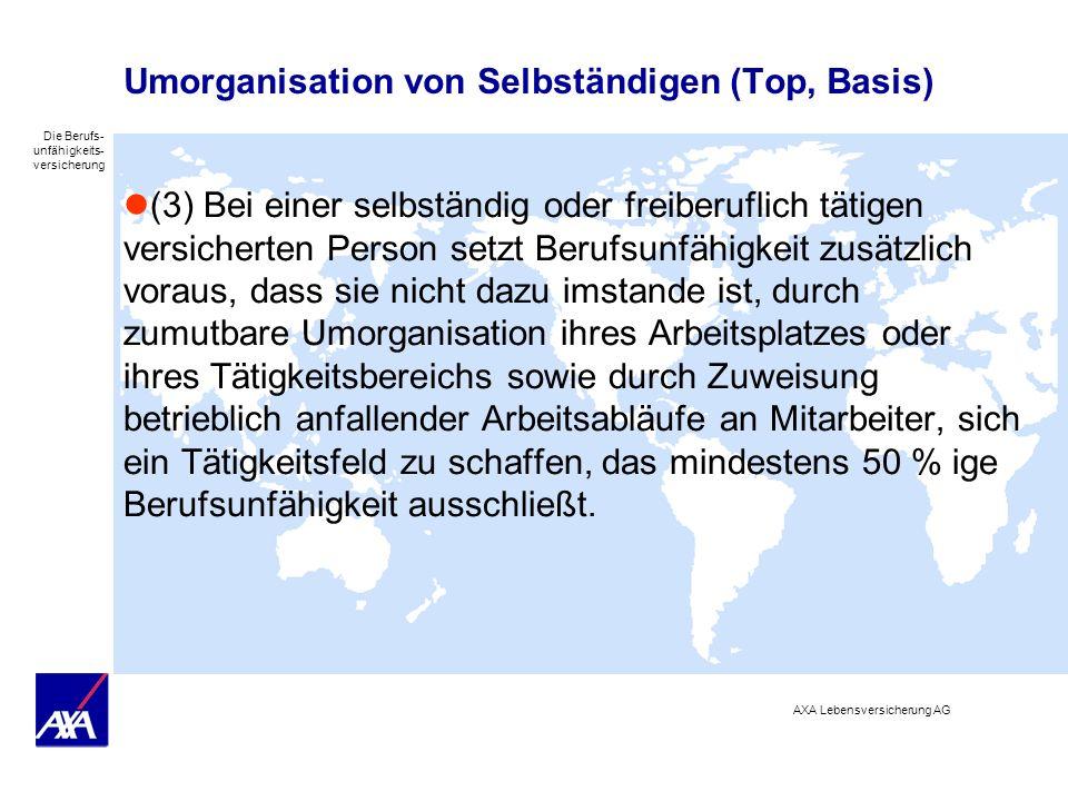 Die Berufs- unfähigkeits- versicherung AXA Lebensversicherung AG Umorganisation von Selbständigen (Top, Basis) (3) Bei einer selbständig oder freiberu