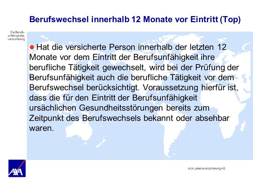 Die Berufs- unfähigkeits- versicherung AXA Lebensversicherung AG Berufswechsel innerhalb 12 Monate vor Eintritt (Top) Hat die versicherte Person inner