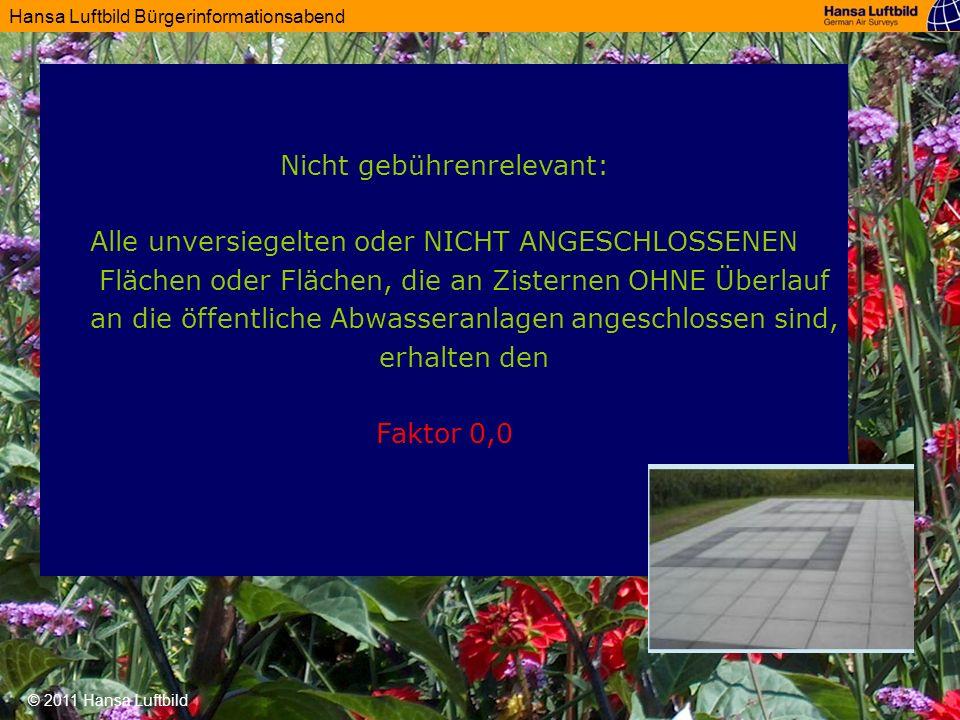 Hansa Luftbild Bürgerinformationsabend © 2011 Hansa Luftbild Nicht gebührenrelevant: Alle unversiegelten oder NICHT ANGESCHLOSSENEN Flächen oder Fläch