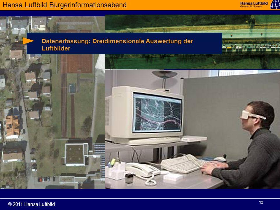 Hansa Luftbild Bürgerinformationsabend © 2011 Hansa Luftbild 12 Datenerfassung: Dreidimensionale Auswertung der Luftbilder