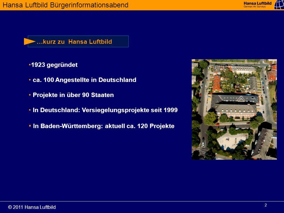 Hansa Luftbild Bürgerinformationsabend © 2011 Hansa Luftbild 2 …kurz zu Hansa Luftbild 1923 gegründet ca. 100 Angestellte in Deutschland Projekte in ü