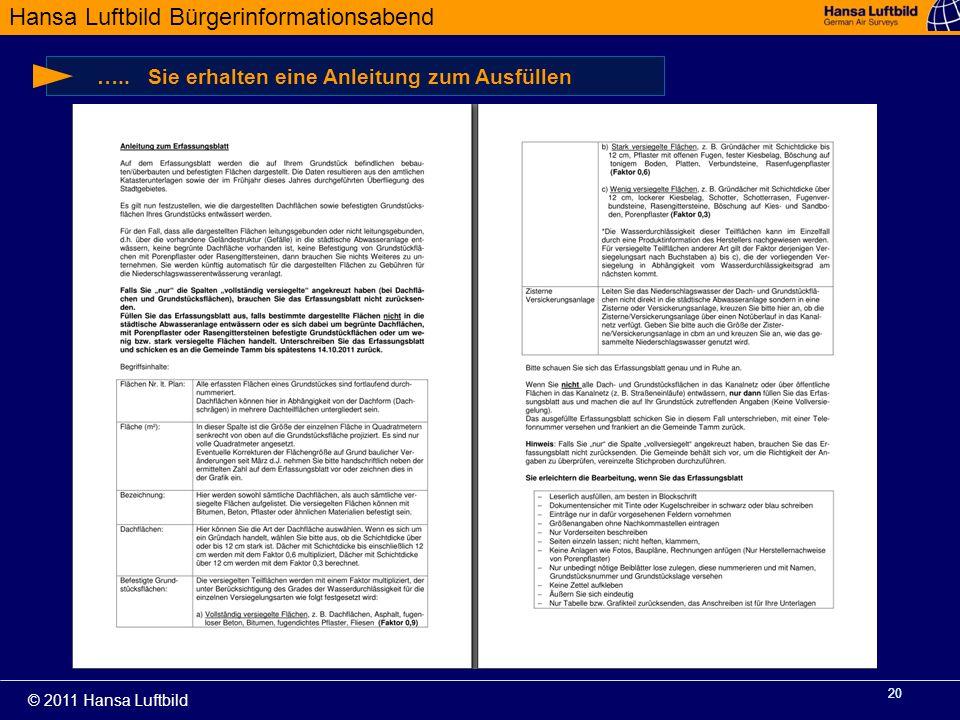 Hansa Luftbild Bürgerinformationsabend © 2011 Hansa Luftbild 20 ….. Sie erhalten eine Anleitung zum Ausfüllen