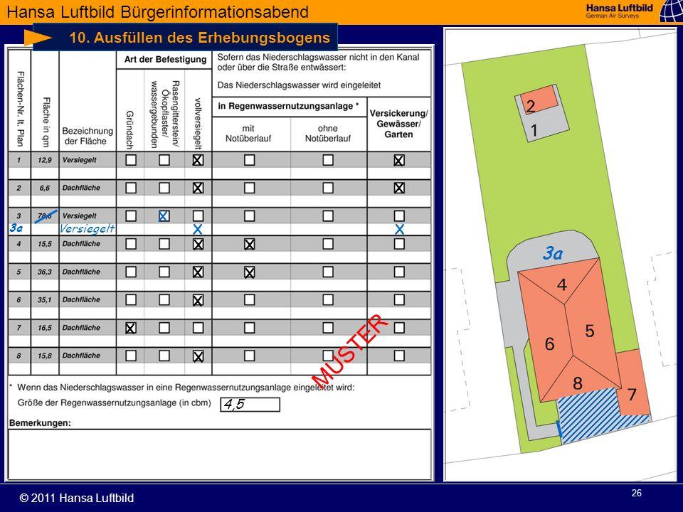 Hansa Luftbild Bürgerinformationsabend © 2011 Hansa Luftbild 26 10. Ausfüllen des Erhebungsbogens X X X X X X X X X X X 3a X X X 4,5 Versiegelt MUSTER