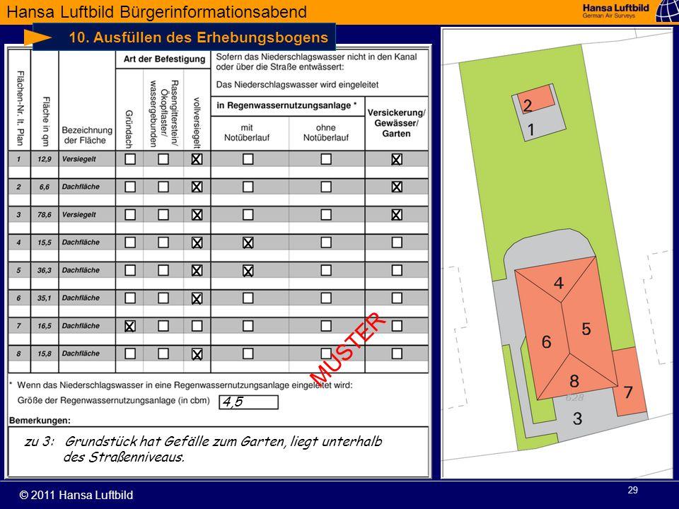 Hansa Luftbild Bürgerinformationsabend © 2011 Hansa Luftbild 29 10. Ausfüllen des Erhebungsbogens X X X X X X X X X X X X 4,5 X zu 3: Grundstück hat G