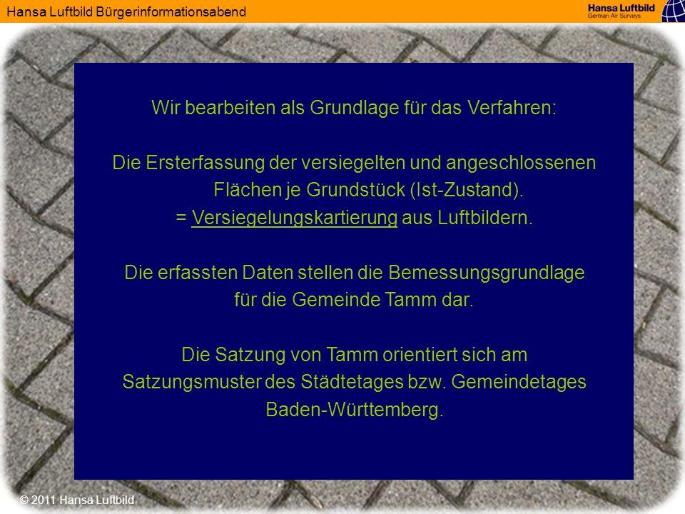 Hansa Luftbild Bürgerinformationsabend © 2011 Hansa Luftbild Der Satzungsentwurf der Gemeinde Tamm: Versiegelte und angeschlossene Flächen werden nach der Versiegelungsart bzw.