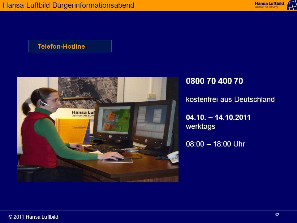 Hansa Luftbild Bürgerinformationsabend © 2011 Hansa Luftbild 32 Telefon-Hotline 0800 70 400 70 kostenfrei aus Deutschland 04.10. – 14.10.2011 werktags