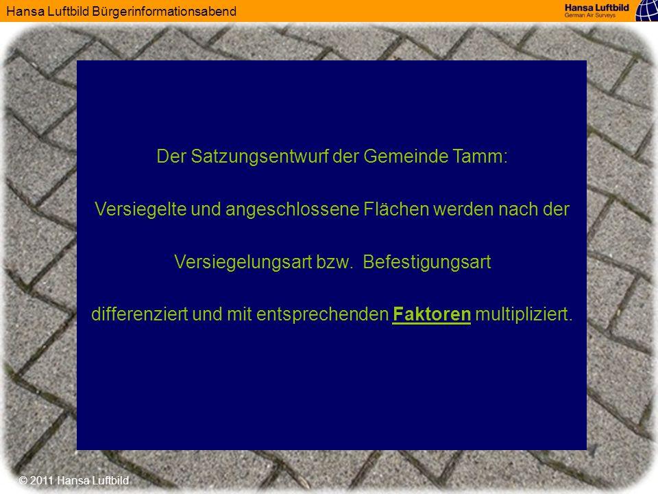 Hansa Luftbild Bürgerinformationsabend © 2011 Hansa Luftbild Der Satzungsentwurf der Gemeinde Tamm: Versiegelte und angeschlossene Flächen werden nach