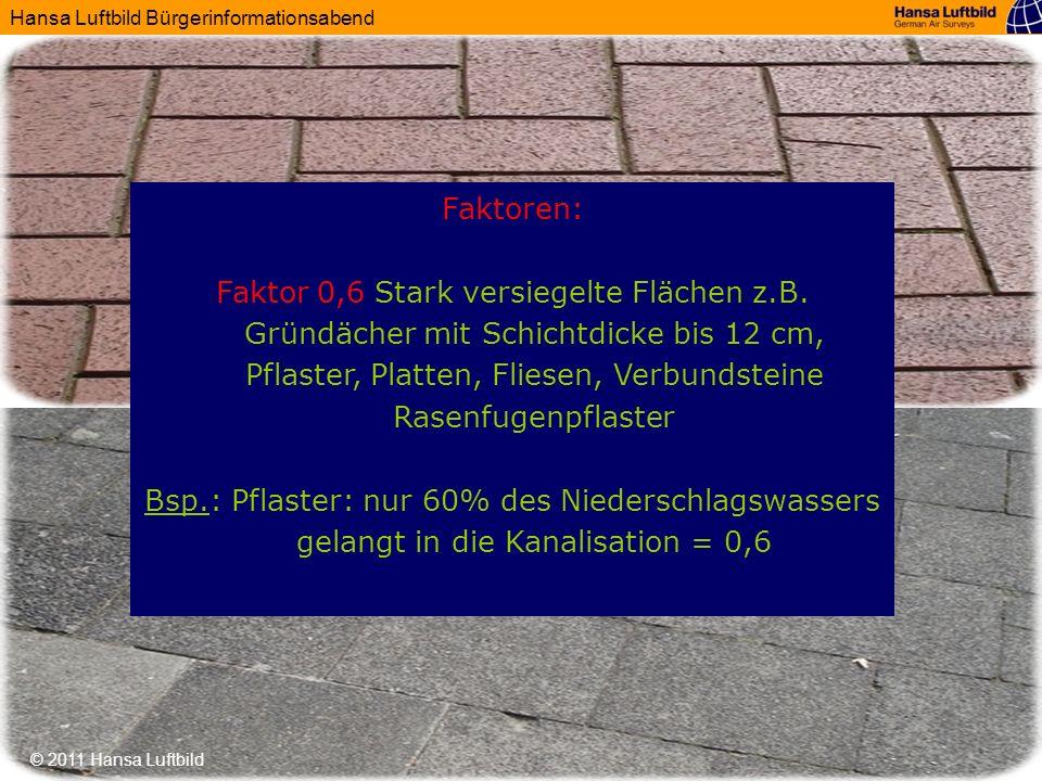 Hansa Luftbild Bürgerinformationsabend © 2011 Hansa Luftbild Faktoren: Faktor 0,6 Stark versiegelte Flächen z.B. Gründächer mit Schichtdicke bis 12 cm