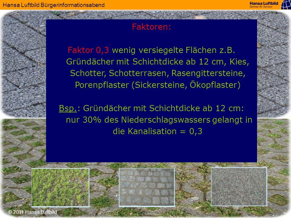Hansa Luftbild Bürgerinformationsabend © 2011 Hansa Luftbild Faktoren: Faktor 0,3 wenig versiegelte Flächen z.B. Gründächer mit Schichtdicke ab 12 cm,