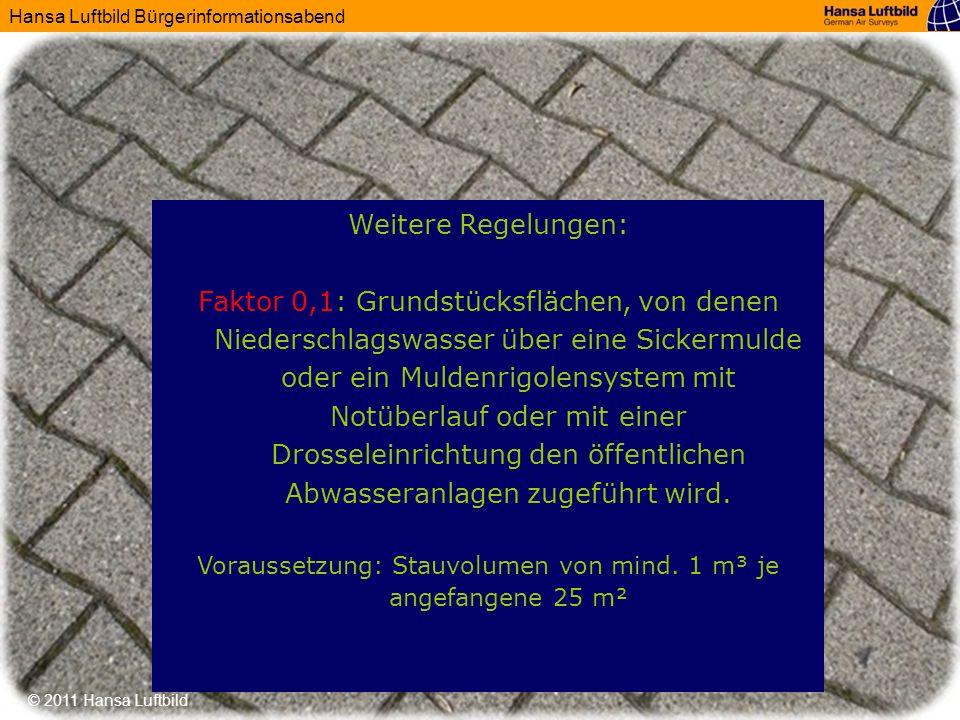 Hansa Luftbild Bürgerinformationsabend © 2011 Hansa Luftbild Weitere Regelungen: Faktor 0,1: Grundstücksflächen, von denen Niederschlagswasser über ei