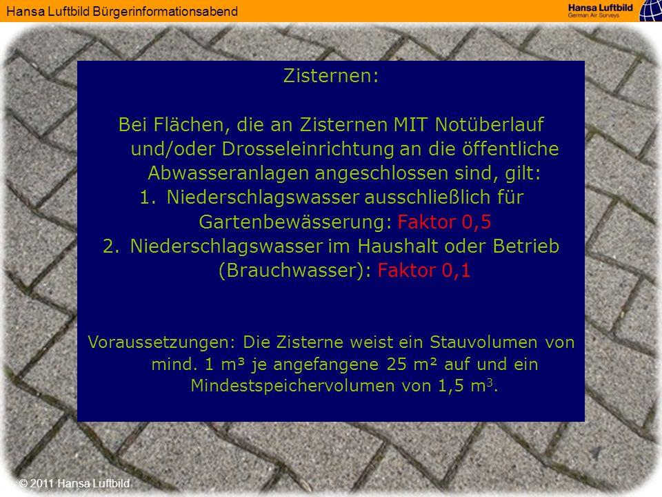 Hansa Luftbild Bürgerinformationsabend © 2011 Hansa Luftbild Zisternen: Bei Flächen, die an Zisternen MIT Notüberlauf und/oder Drosseleinrichtung an d