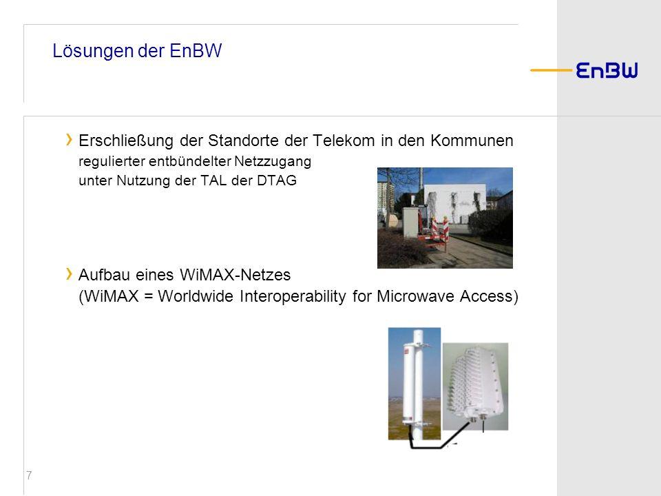 7 Lösungen der EnBW Erschließung der Standorte der Telekom in den Kommunen regulierter entbündelter Netzzugang unter Nutzung der TAL der DTAG Aufbau e