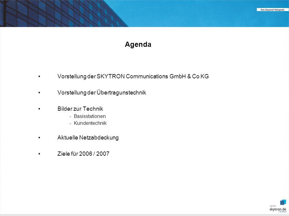 Agenda Vorstellung der SKYTRON Communications GmbH & Co KG Vorstellung der Übertragunstechnik Bilder zur Technik - Basisstationen - Kundentechnik Aktuelle Netzabdeckung Ziele für 2006 / 2007