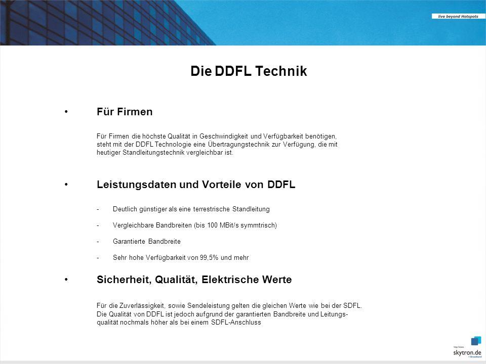 Die DDFL Technik Für Firmen Für Firmen die höchste Qualität in Geschwindigkeit und Verfügbarkeit benötigen, steht mit der DDFL Technologie eine Übertragungstechnik zur Verfügung, die mit heutiger Standleitungstechnik vergleichbar ist.