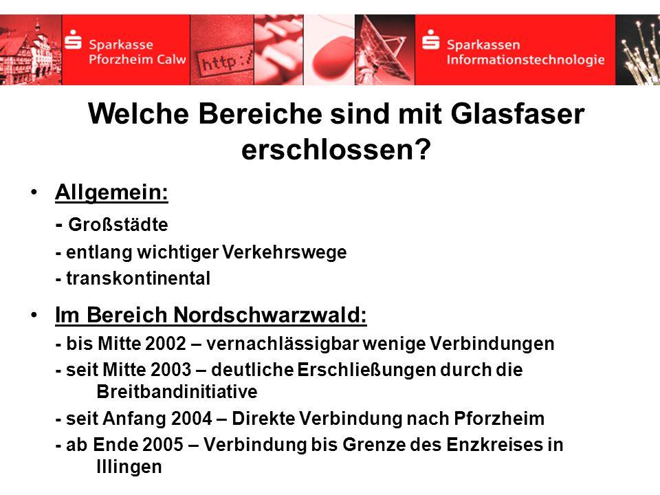 Welche Bereiche sind mit Glasfaser erschlossen? Im Bereich Nordschwarzwald: - bis Mitte 2002 – vernachlässigbar wenige Verbindungen - seit Mitte 2003
