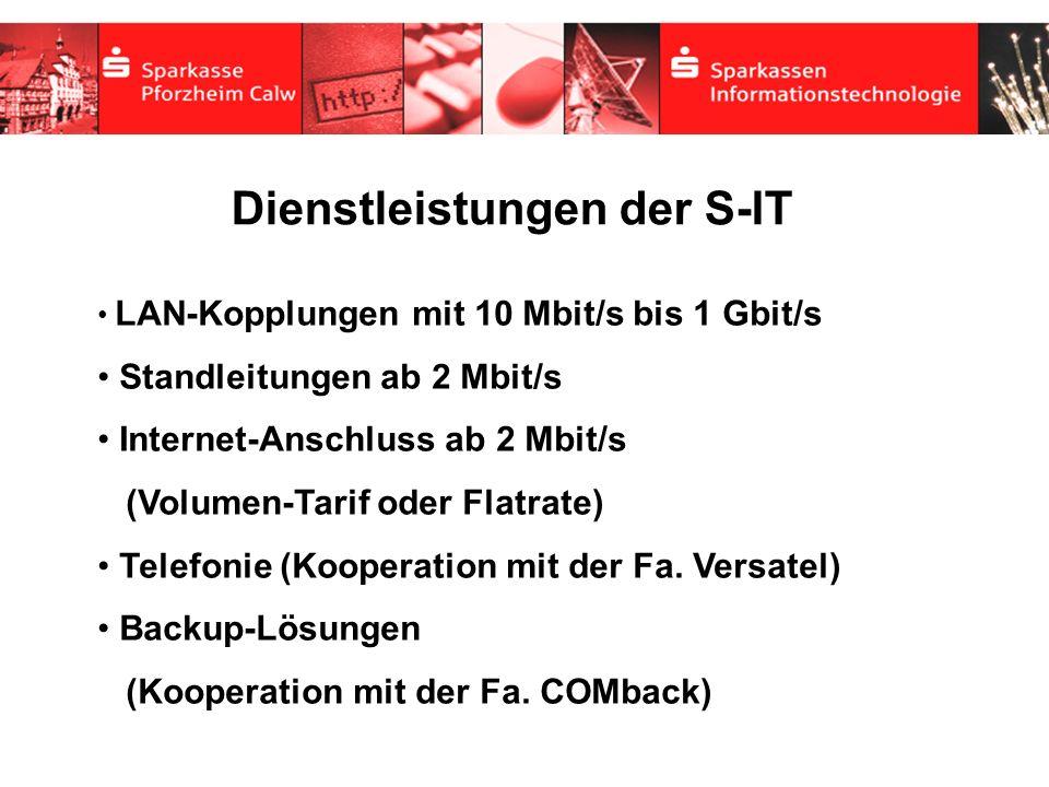 Dienstleistungen der S-IT LAN-Kopplungen mit 10 Mbit/s bis 1 Gbit/s Standleitungen ab 2 Mbit/s Internet-Anschluss ab 2 Mbit/s (Volumen-Tarif oder Flat