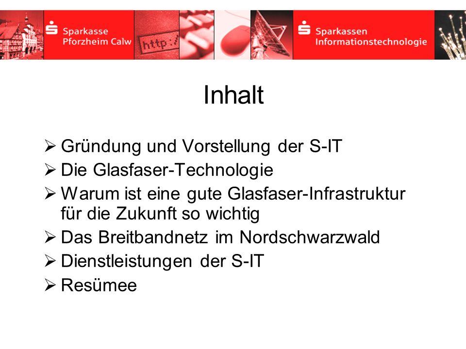 Inhaltsverzeichnis Gründung und Vorstellung der S-IT Die Glasfaser-Technologie Warum ist eine gute Glasfaser-Infrastruktur für die Zukunft so wichtig