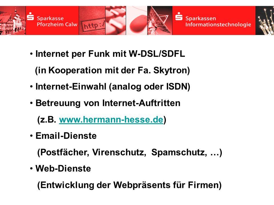 Internet per Funk mit W-DSL/SDFL (in Kooperation mit der Fa. Skytron) Internet-Einwahl (analog oder ISDN) Betreuung von Internet-Auftritten (z.B. www.