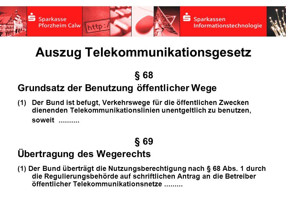 Auszug Telekommunikationsgesetz § 68 Grundsatz der Benutzung öffentlicher Wege (1)Der Bund ist befugt, Verkehrswege für die öffentlichen Zwecken diene