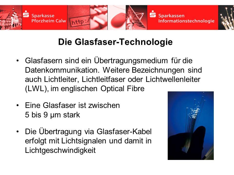 Die Glasfaser-Technologie Glasfasern sind ein Übertragungsmedium für die Datenkommunikation. Weitere Bezeichnungen sind auch Lichtleiter, Lichtleitfas