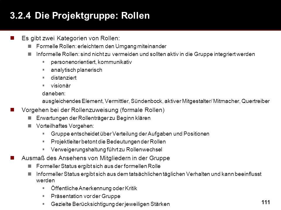 111 3.2.4Die Projektgruppe: Rollen Es gibt zwei Kategorien von Rollen: Formelle Rollen: erleichtern den Umgang miteinander Informelle Rollen: sind nic