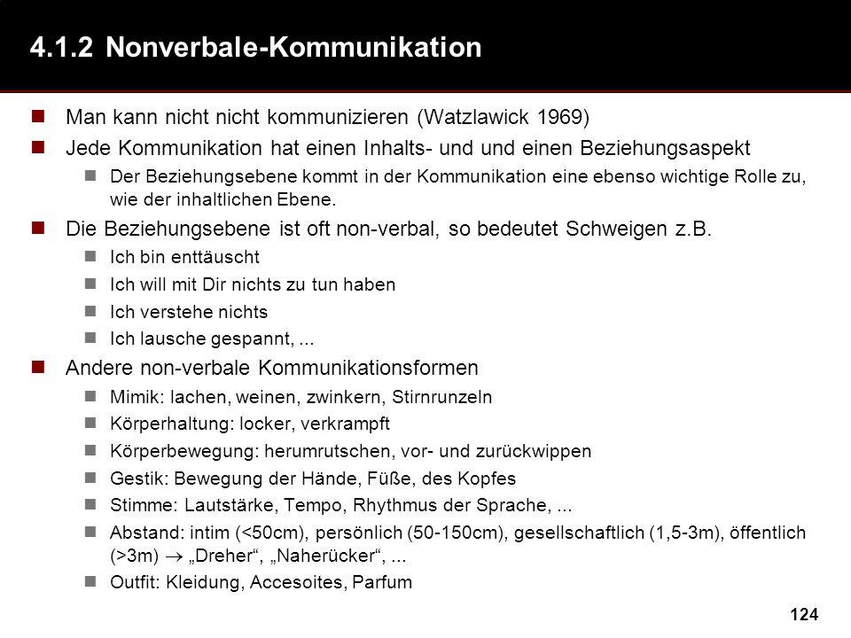 124 4.1.2Nonverbale-Kommunikation Man kann nicht nicht kommunizieren (Watzlawick 1969) Jede Kommunikation hat einen Inhalts- und und einen Beziehungsa